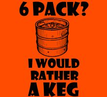 6 Pack? I'd rather a Keg Unisex T-Shirt
