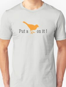Put a bird on it! T-Shirt
