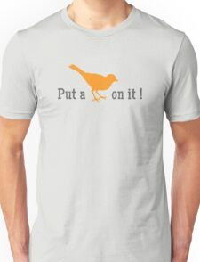 Put a bird on it! Unisex T-Shirt