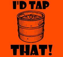 I'd tap that keg. Unisex T-Shirt