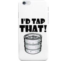 I'd tap that keg iPhone Case/Skin
