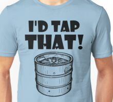 I'd tap that keg Unisex T-Shirt