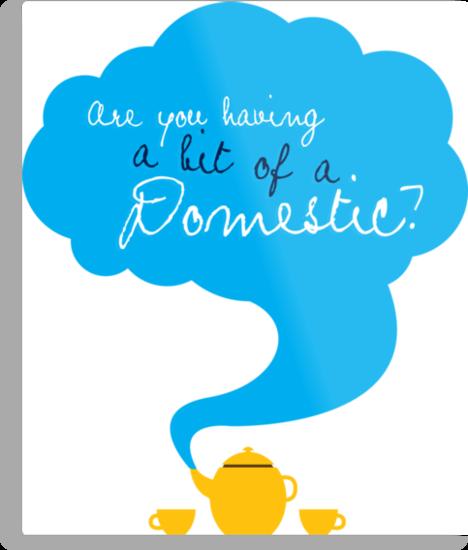 Bit of a Domestic by PineappleGear