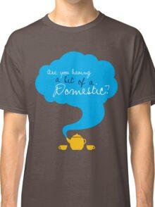 Bit of a Domestic Classic T-Shirt