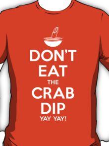 Don't Eat the Crab Dip Yay Yay! T-Shirt