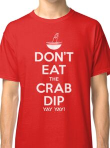 Don't Eat the Crab Dip Yay Yay! Classic T-Shirt