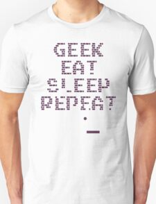 Geek, eat, sleep, repeat T-Shirt