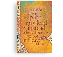 Do not Go Where the Path May Lead... Canvas Print