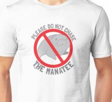Please do not chase the manatee Unisex T-Shirt