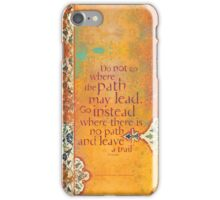 Do not Go Where the Path May Lead... iPhone Case/Skin