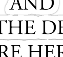 HELL IS EMPTY AND ALL THE DEVILS ARE HERE Sticker