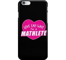 Love can wait I'm a MATHLETE (cute funny mathematics shirt) iPhone Case/Skin