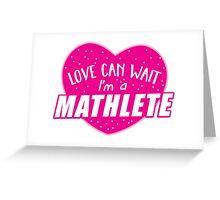 Love can wait I'm a MATHLETE (cute funny mathematics shirt) Greeting Card