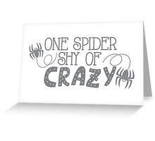One spider shy of CRAZY Greeting Card