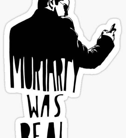 Moriarty Was Real - Black Sticker
