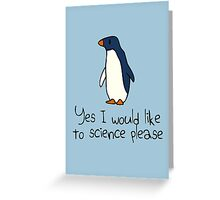 Yes I Would Like To Science Please Penguin Greeting Card