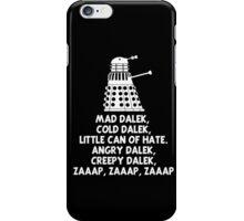 MAD DALEK,COLD DALEK, LITTLE CAN OF HATE...  iPhone Case/Skin
