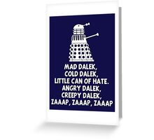 MAD DALEK,COLD DALEK, LITTLE CAN OF HATE...  Greeting Card