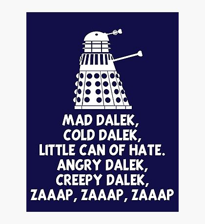 MAD DALEK,COLD DALEK, LITTLE CAN OF HATE...  Photographic Print
