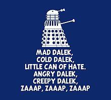 MAD DALEK,COLD DALEK, LITTLE CAN OF HATE...  by karmadesigner
