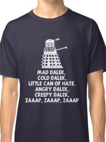 MAD DALEK,COLD DALEK, LITTLE CAN OF HATE...  Classic T-Shirt