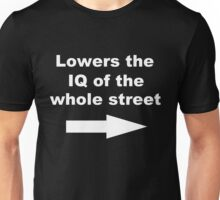 Lowers the IQ of the whole street Unisex T-Shirt