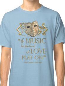 Shakespeare Twelfth Night Love Music Quote Classic T-Shirt