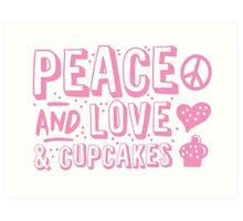 PEACE LOVE AND CUPCAKES Art Print