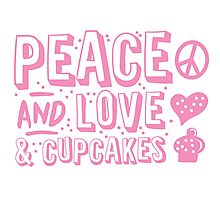 PEACE LOVE AND CUPCAKES Photographic Print