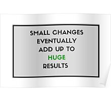 Small changes eventually add up to huge results Poster