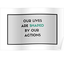Our lives are shaped by our actions Poster