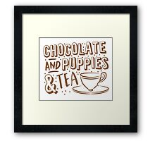 (I LOVE) Chocolate and puppies and TEA Framed Print