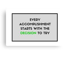 Every accomplishment starts with the decision to try Canvas Print
