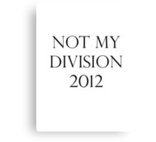 Not my division 2012 Canvas Print