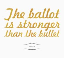 """""""The ballot is stronger than the bullet"""" - Lincoln Kids Clothes"""