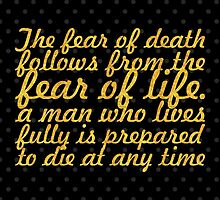 """The fear of death follows from the fear of life. A man who lives fully is prepared to die at any time"" - Mark Twain by Wordpower"