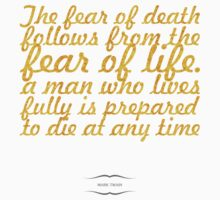"""The fear of death follows from the fear of life. A man who lives fully is prepared to die at any time"" - Mark Twain Kids Clothes"