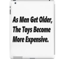 As Men Get Older, The Toys Become More Expensive. iPad Case/Skin