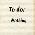 To do: Nothing by Tangledbylove