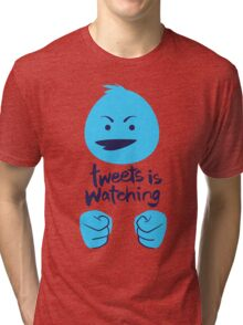 Tweets is Watching Tri-blend T-Shirt
