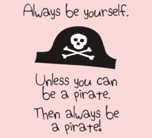 Always be yourself, unless you can be a pirate One Piece - Long Sleeve