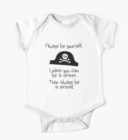 Always be yourself, unless you can be a pirate One Piece - Short Sleeve