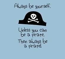 Always be yourself, unless you can be a pirate T-Shirt