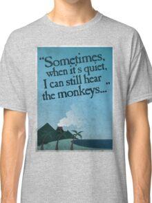I can still hear the monkeys. Classic T-Shirt