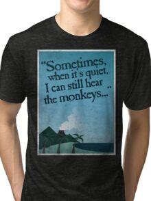 I can still hear the monkeys. Tri-blend T-Shirt
