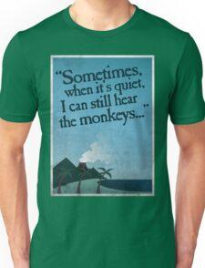 I can still hear the monkeys. Unisex T-Shirt