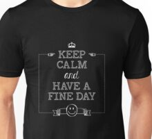 Keep calm and have a fine day Unisex T-Shirt