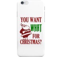 YOU WANT WHAT FOR CHRISTMAS iPhone Case/Skin