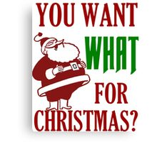 YOU WANT WHAT FOR CHRISTMAS Canvas Print