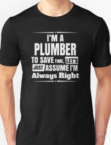 I'M A PLUMBER TO SAVE TIME, LET'S JUST ASSUME I'M ALWAYS T-Shirt